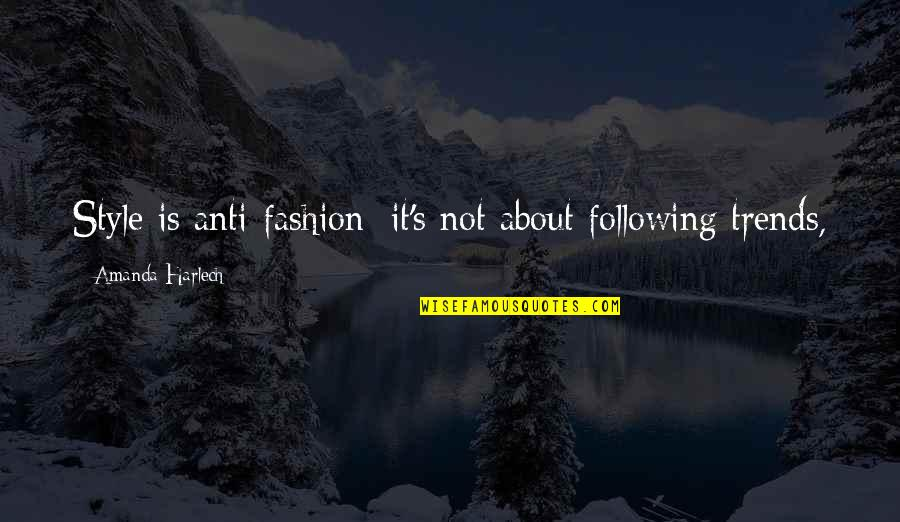Anti Fashion Quotes By Amanda Harlech: Style is anti-fashion; it's not about following trends,