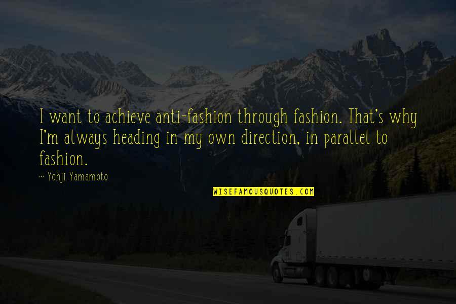 Anti Fashion Quotes By Yohji Yamamoto: I want to achieve anti-fashion through fashion. That's