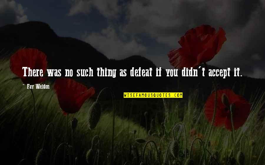 Anti Gambling Quotes By Fay Weldon: There was no such thing as defeat if