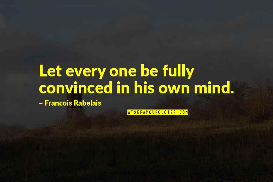 Anti Gay Bashing Quotes By Francois Rabelais: Let every one be fully convinced in his