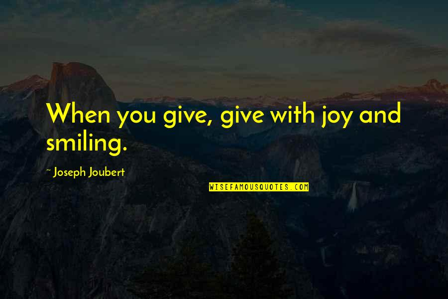 Anti Gay Bashing Quotes By Joseph Joubert: When you give, give with joy and smiling.