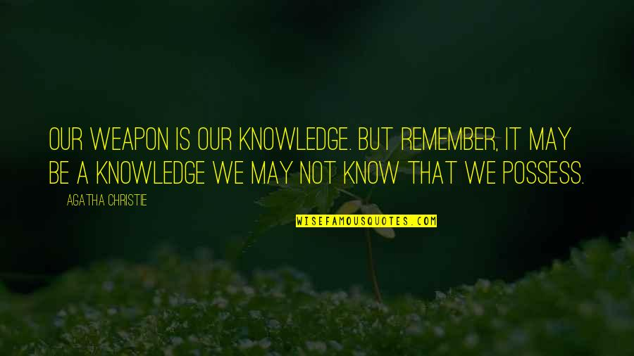 Anti Hero Quotes By Agatha Christie: Our weapon is our knowledge. But remember, it