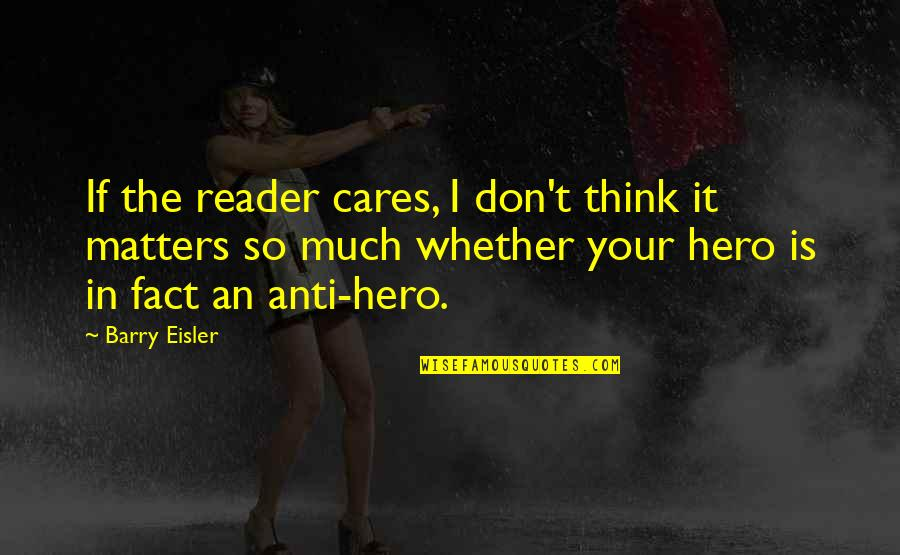 Anti Hero Quotes By Barry Eisler: If the reader cares, I don't think it
