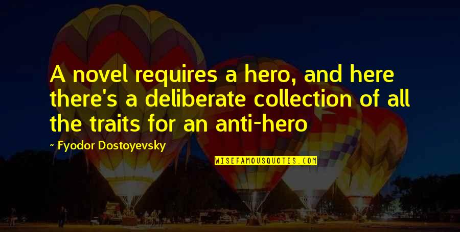 Anti Hero Quotes By Fyodor Dostoyevsky: A novel requires a hero, and here there's