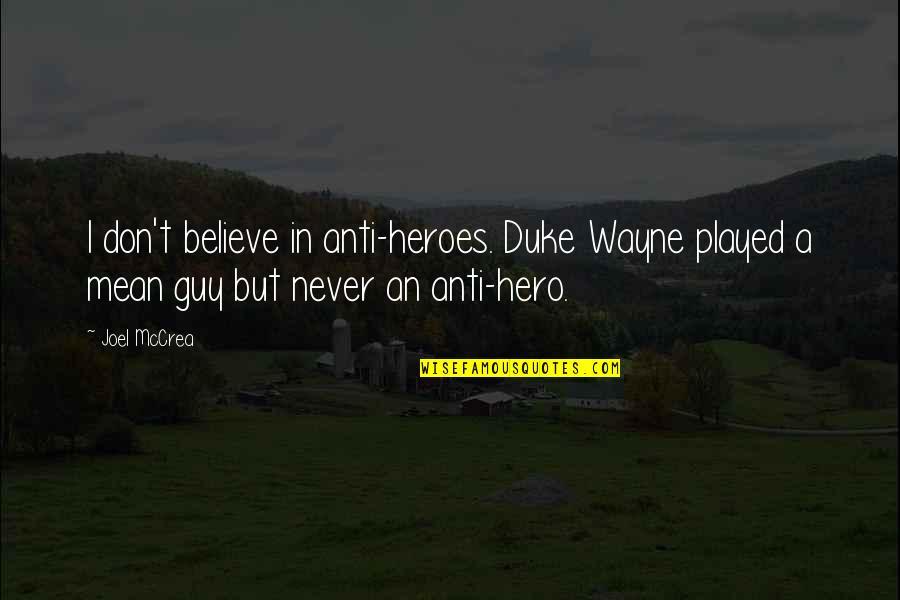 Anti Hero Quotes By Joel McCrea: I don't believe in anti-heroes. Duke Wayne played