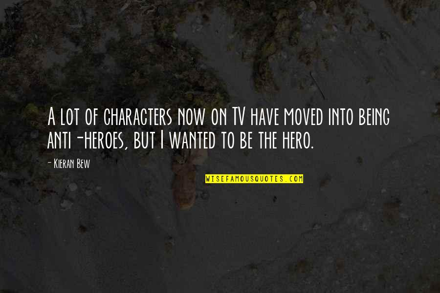 Anti Hero Quotes By Kieran Bew: A lot of characters now on TV have