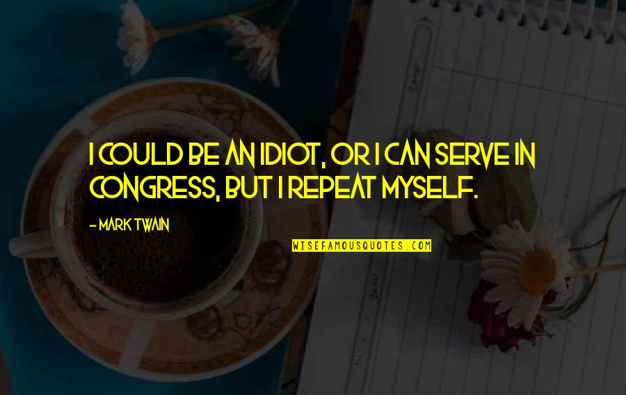Anti Hero Quotes By Mark Twain: I could be an idiot, or I can