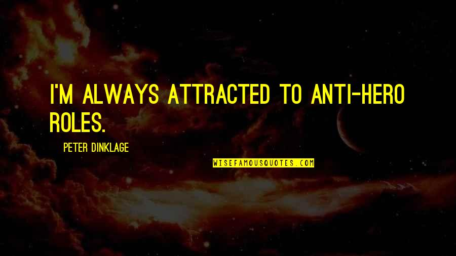 Anti Hero Quotes By Peter Dinklage: I'm always attracted to anti-hero roles.