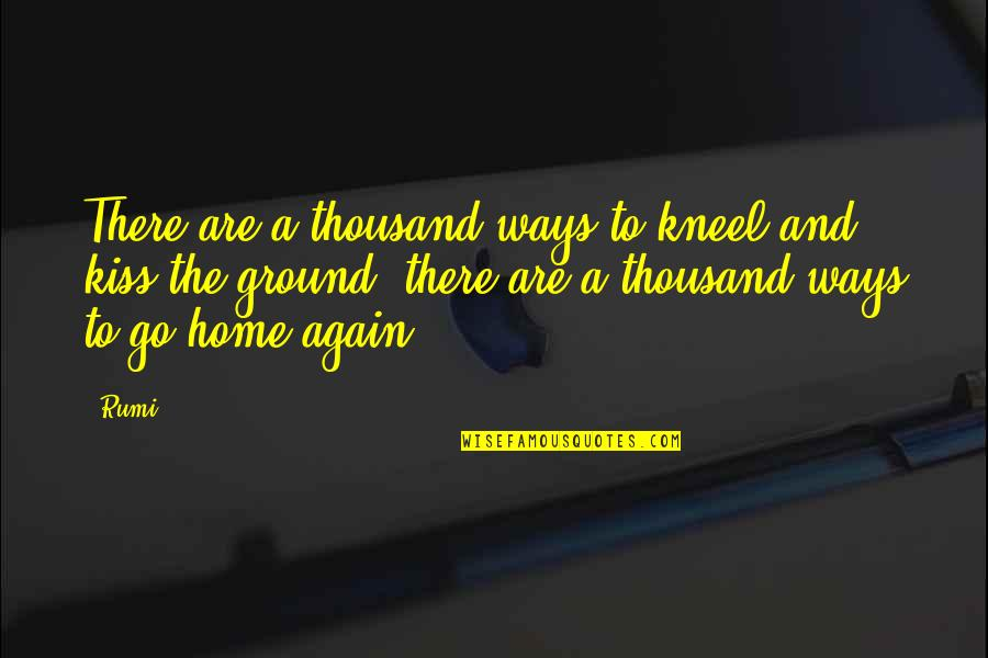 Anti Hero Quotes By Rumi: There are a thousand ways to kneel and