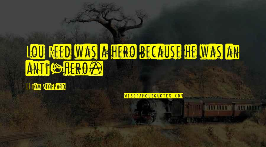 Anti Hero Quotes By Tom Stoppard: Lou Reed was a hero because he was