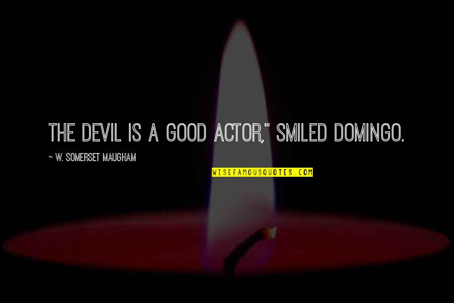 "Anti Imperialist Quotes By W. Somerset Maugham: The devil is a good actor,"" smiled Domingo."