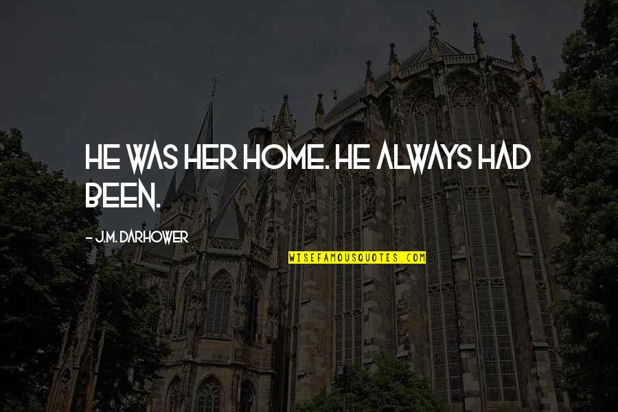 Anti Labor Union Quotes By J.M. Darhower: He was her home. He always had been.