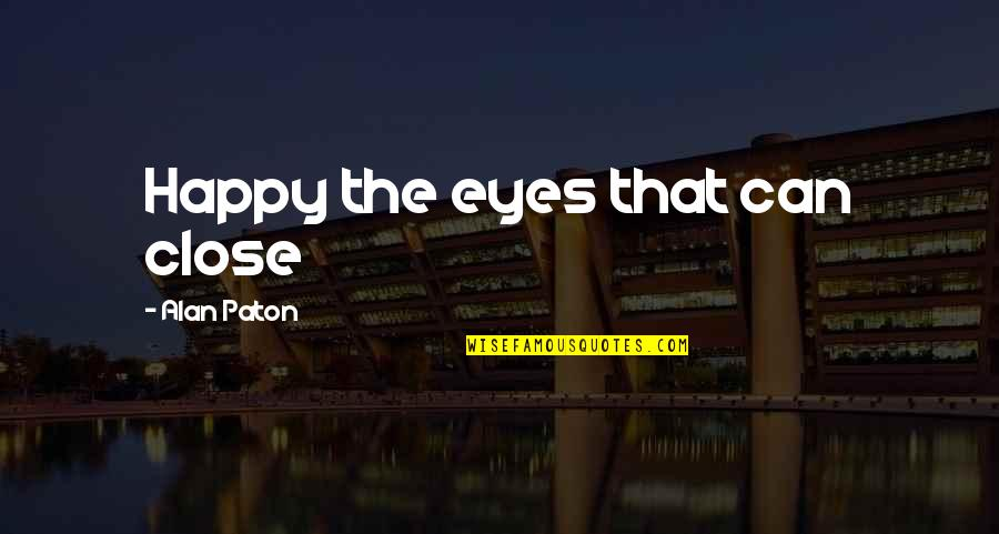 Anti Nuclear Weapons Quotes By Alan Paton: Happy the eyes that can close