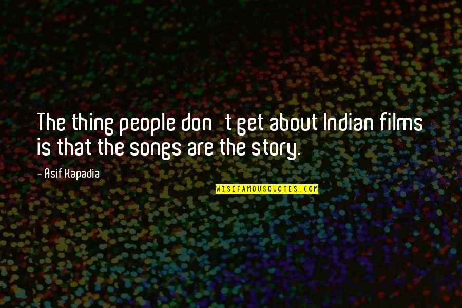 Anti Nuclear Weapons Quotes By Asif Kapadia: The thing people don't get about Indian films