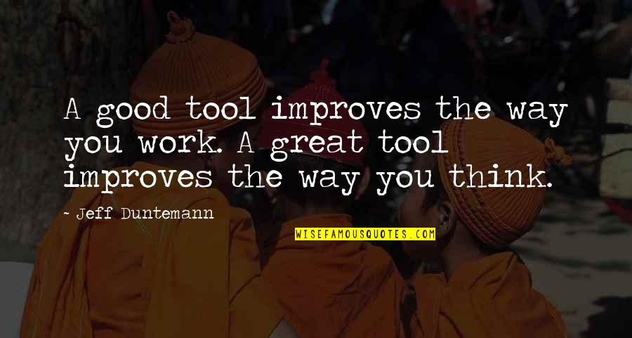 Anti Nuclear Weapons Quotes By Jeff Duntemann: A good tool improves the way you work.