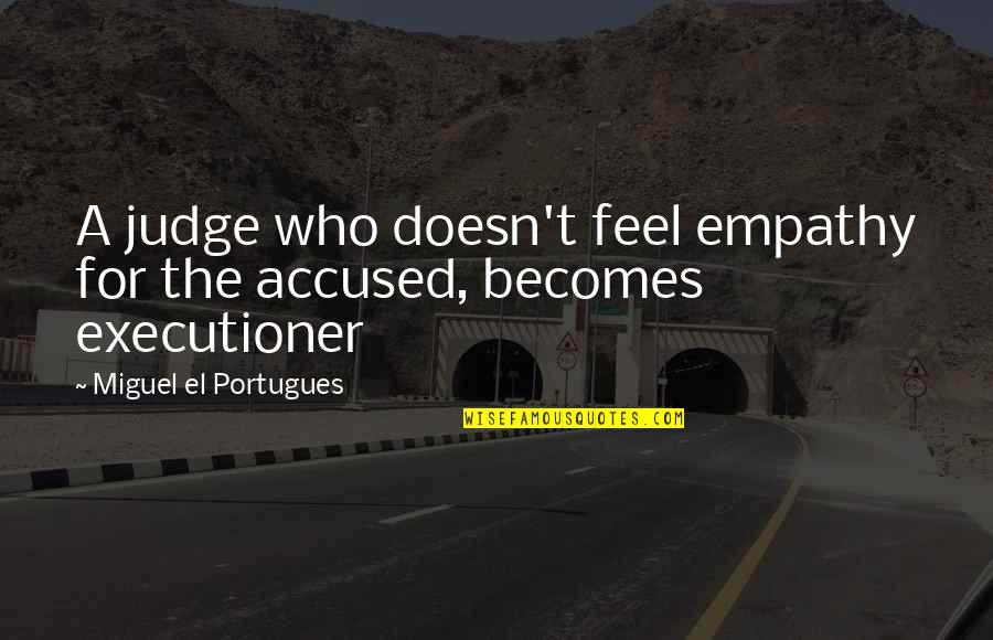 Anti Nuclear Weapons Quotes By Miguel El Portugues: A judge who doesn't feel empathy for the
