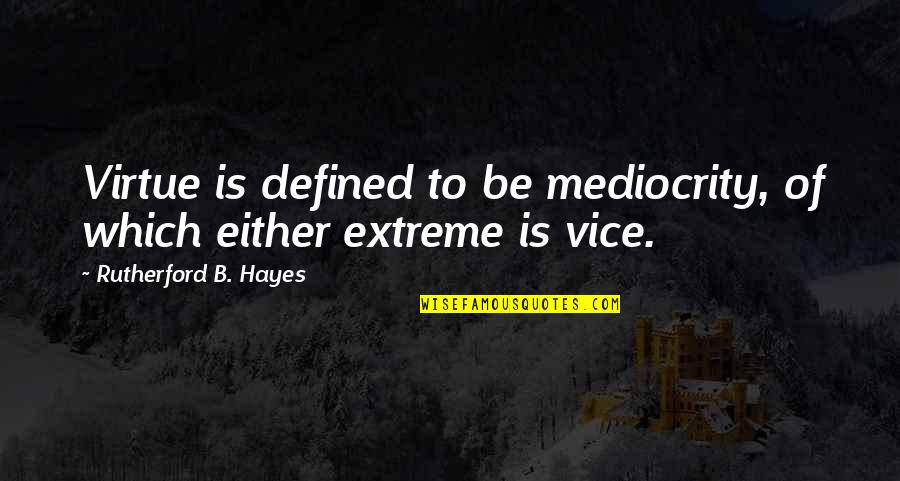 Anti Nuclear Weapons Quotes By Rutherford B. Hayes: Virtue is defined to be mediocrity, of which