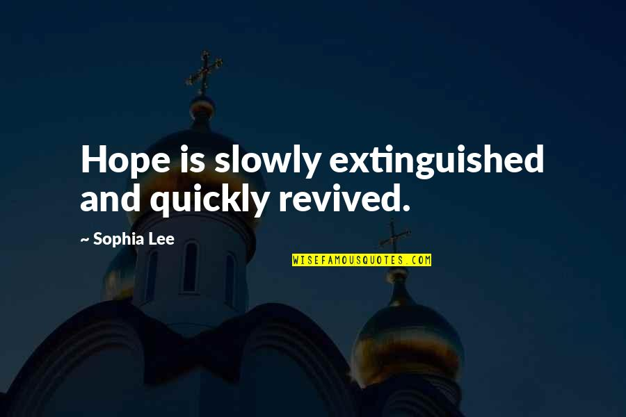 Anti Nuclear Weapons Quotes By Sophia Lee: Hope is slowly extinguished and quickly revived.