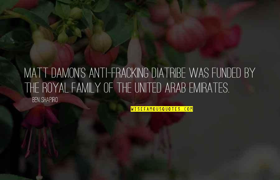 Anti Royal Family Quotes By Ben Shapiro: Matt Damon's anti-fracking diatribe was funded by the