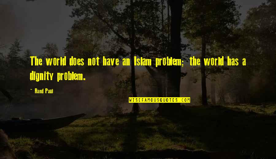 Anti Science Republican Quotes By Rand Paul: The world does not have an Islam problem;