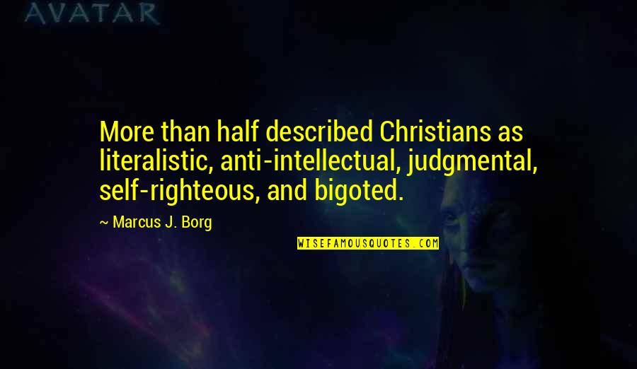 Anti Self Righteous Quotes By Marcus J. Borg: More than half described Christians as literalistic, anti-intellectual,
