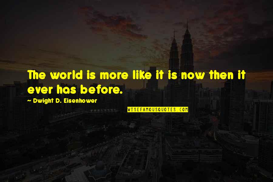 Anti Tottenham Quotes By Dwight D. Eisenhower: The world is more like it is now
