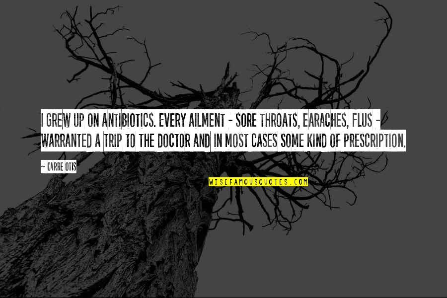 Antibiotics Quotes By Carre Otis: I grew up on antibiotics. Every ailment -