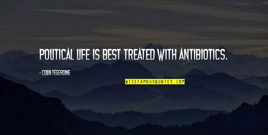 Antibiotics Quotes By Colin Tegerdine: Political life is best treated with antibiotics.