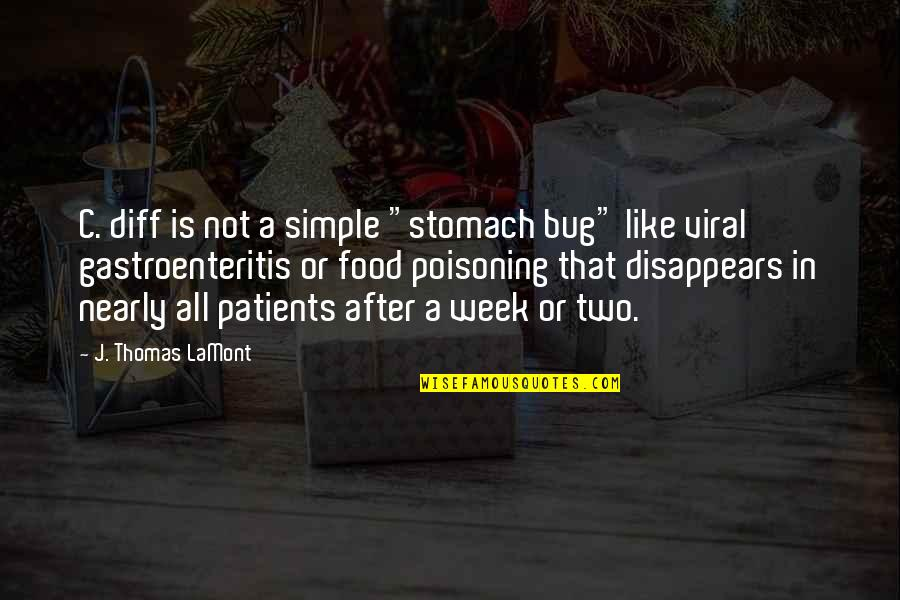 """Antibiotics Quotes By J. Thomas LaMont: C. diff is not a simple """"stomach bug"""""""