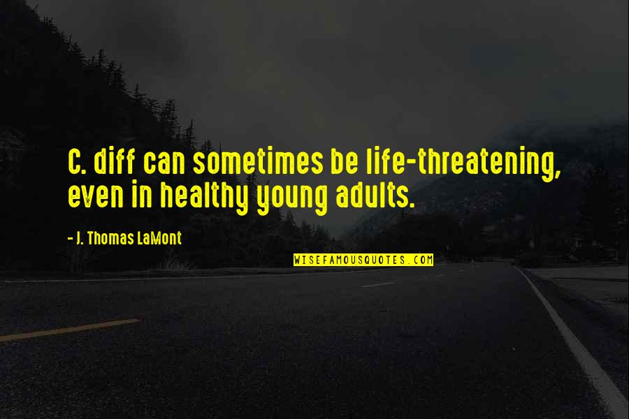 Antibiotics Quotes By J. Thomas LaMont: C. diff can sometimes be life-threatening, even in