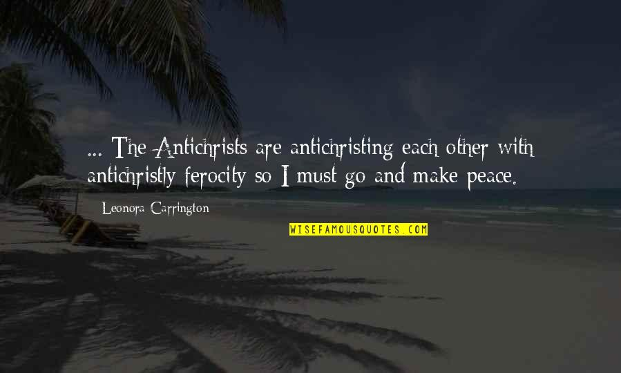 Antichristly Quotes By Leonora Carrington: ... The Antichrists are antichristing each other with