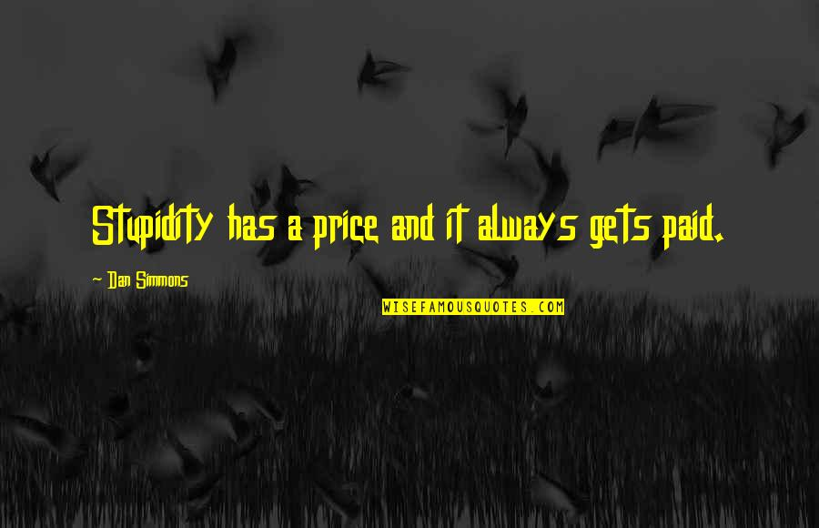 Anticipate Quotes Quotes By Dan Simmons: Stupidity has a price and it always gets