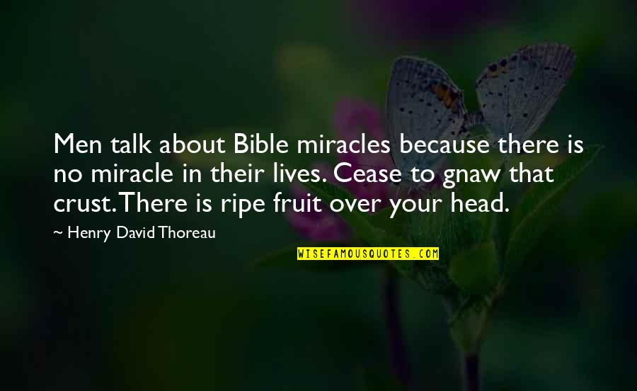Anticipate Quotes Quotes By Henry David Thoreau: Men talk about Bible miracles because there is