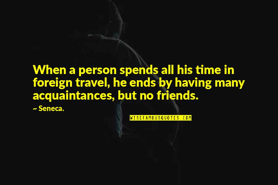 Anticipate Quotes Quotes By Seneca.: When a person spends all his time in