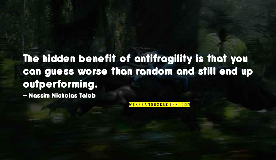 Antifragility Quotes By Nassim Nicholas Taleb: The hidden benefit of antifragility is that you