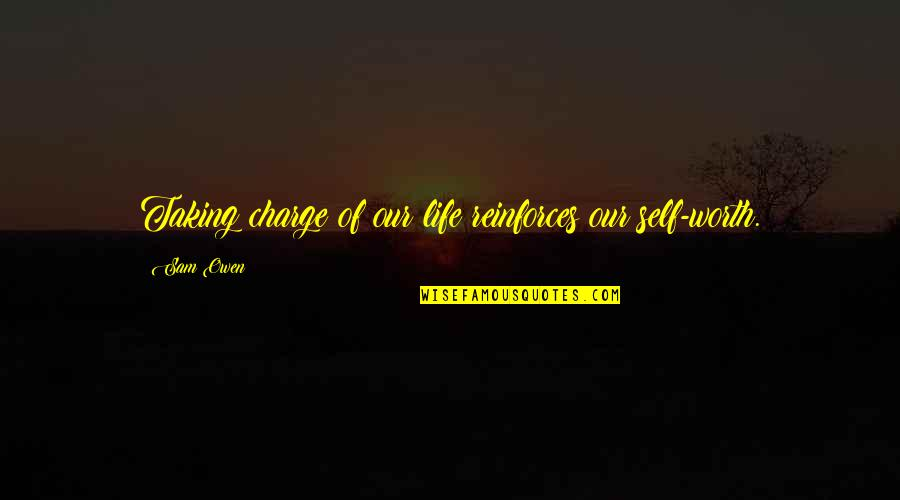 Antifragility Quotes By Sam Owen: Taking charge of our life reinforces our self-worth.