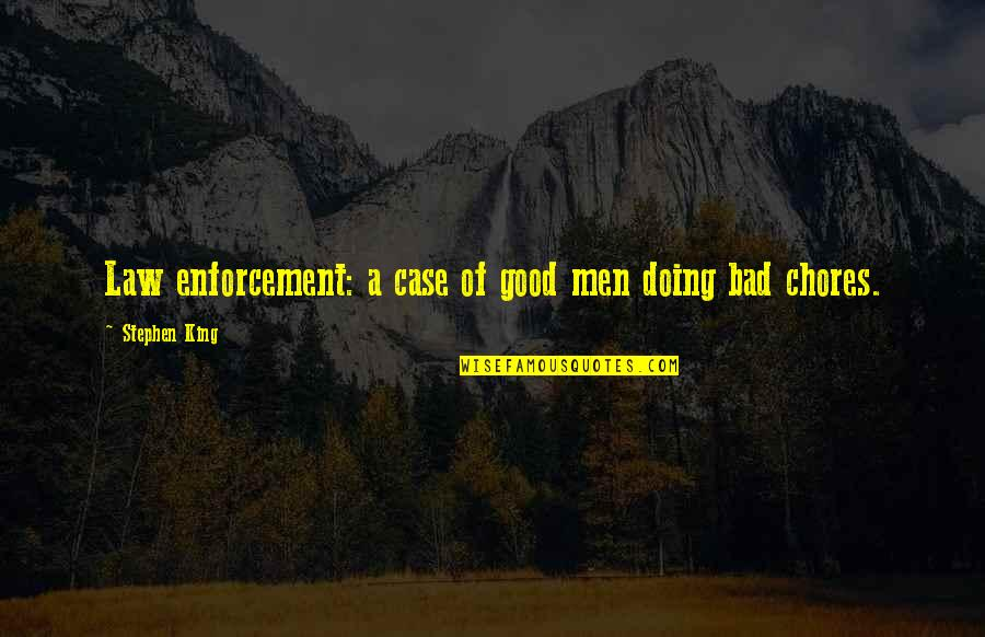 Antifragility Quotes By Stephen King: Law enforcement: a case of good men doing