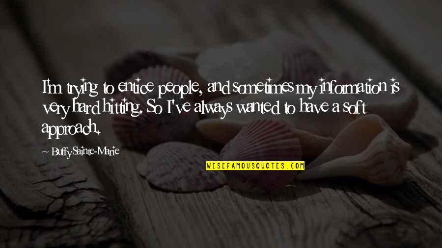 Antipa Quotes By Buffy Sainte-Marie: I'm trying to entice people, and sometimes my