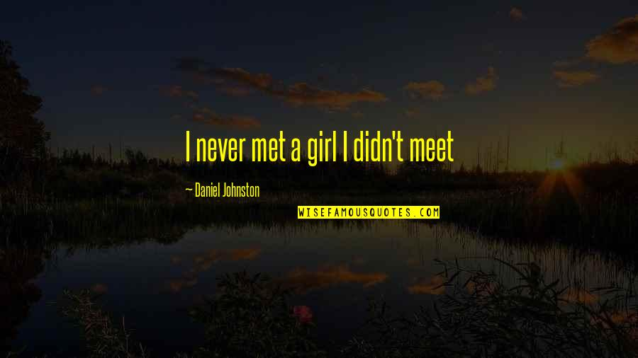 Antipa Quotes By Daniel Johnston: I never met a girl I didn't meet