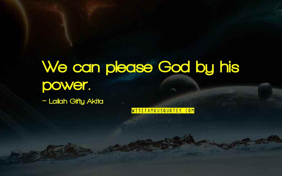 Antipa Quotes By Lailah Gifty Akita: We can please God by his power.