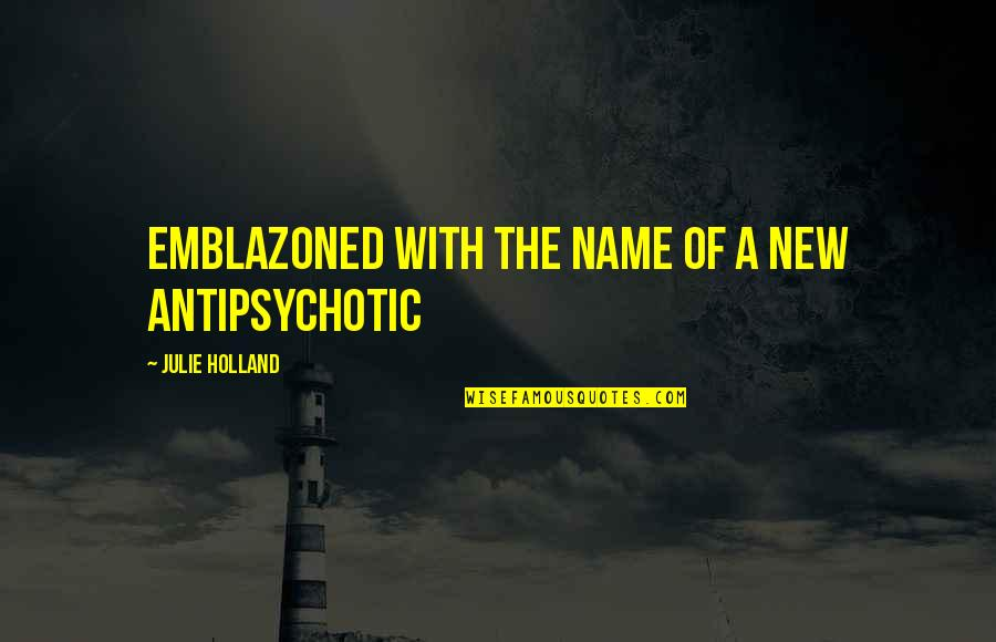Antipsychotic Quotes By Julie Holland: emblazoned with the name of a new antipsychotic