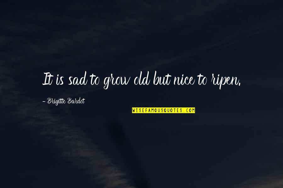 Antique Truck Insurance Quotes By Brigitte Bardot: It is sad to grow old but nice