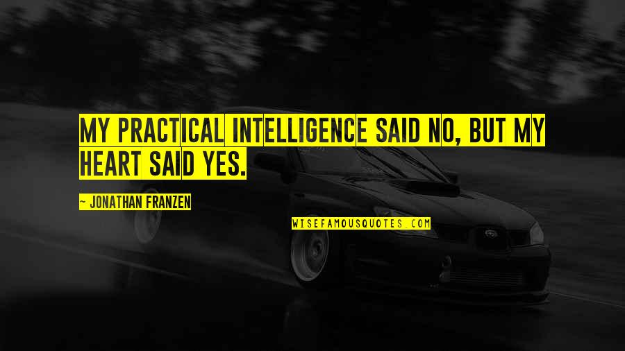 Antiquest Quotes By Jonathan Franzen: My practical intelligence said no, but my heart