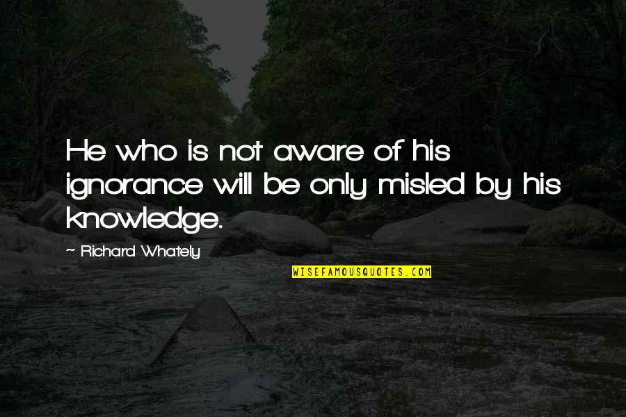 Antiquest Quotes By Richard Whately: He who is not aware of his ignorance