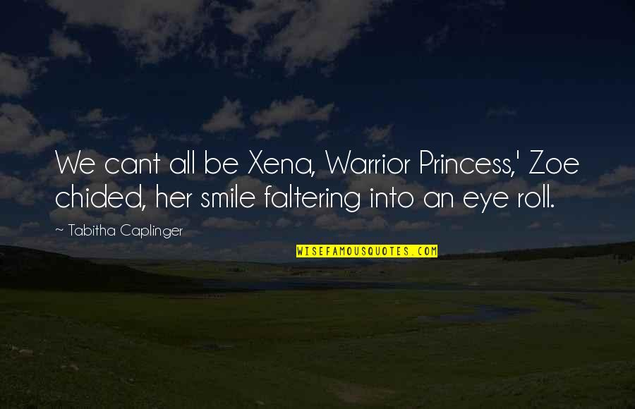 Antiquest Quotes By Tabitha Caplinger: We cant all be Xena, Warrior Princess,' Zoe