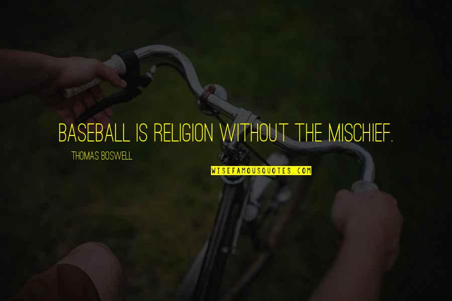 Antiquest Quotes By Thomas Boswell: Baseball is religion without the mischief.