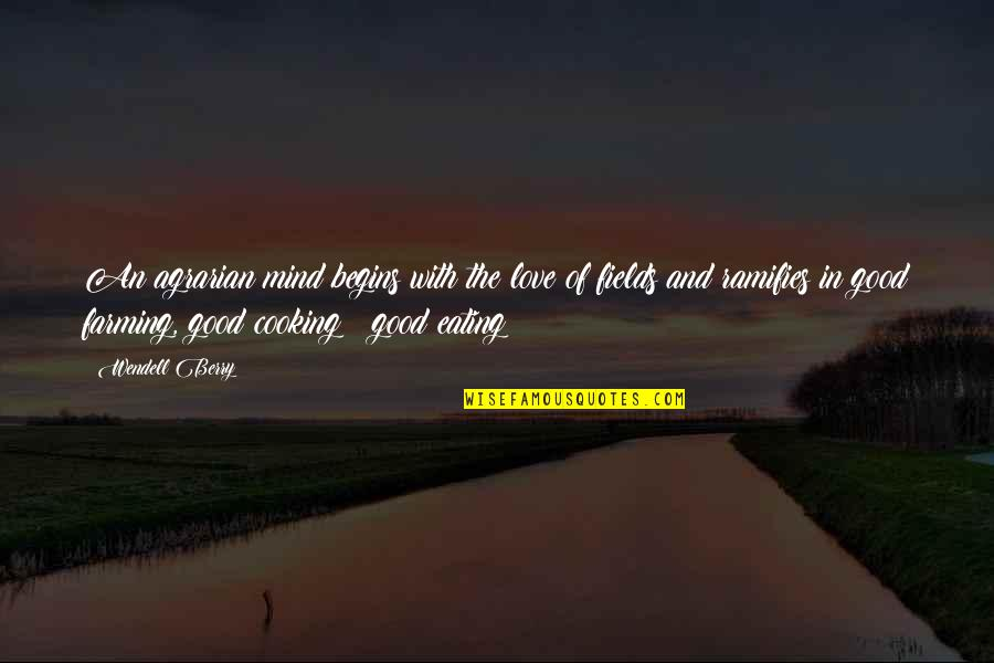 Antiquest Quotes By Wendell Berry: An agrarian mind begins with the love of