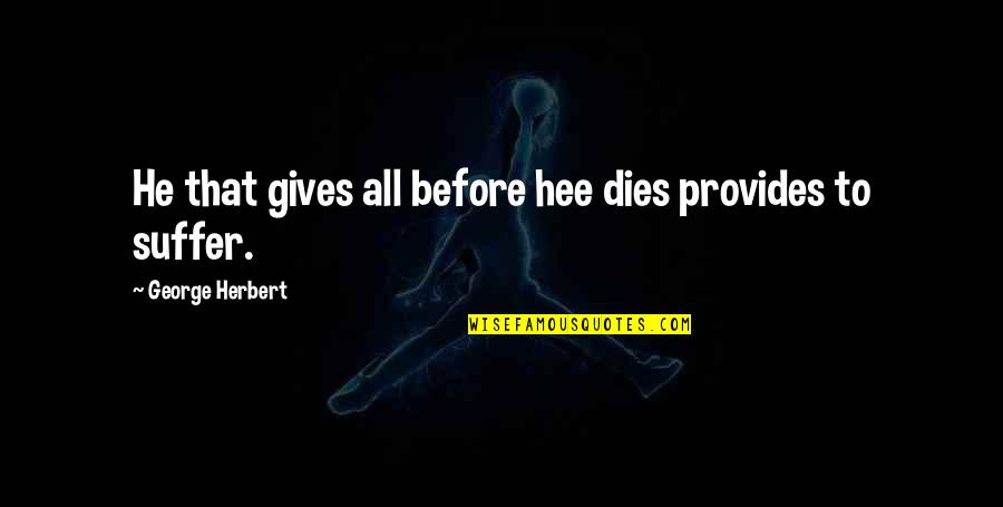 Antirevolutionary Quotes By George Herbert: He that gives all before hee dies provides