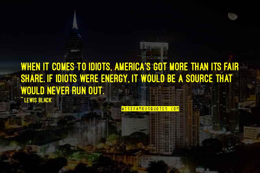 Antirevolutionary Quotes By Lewis Black: When it comes to idiots, America's got more