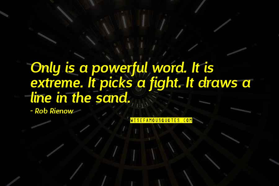 Antirevolutionary Quotes By Rob Rienow: Only is a powerful word. It is extreme.